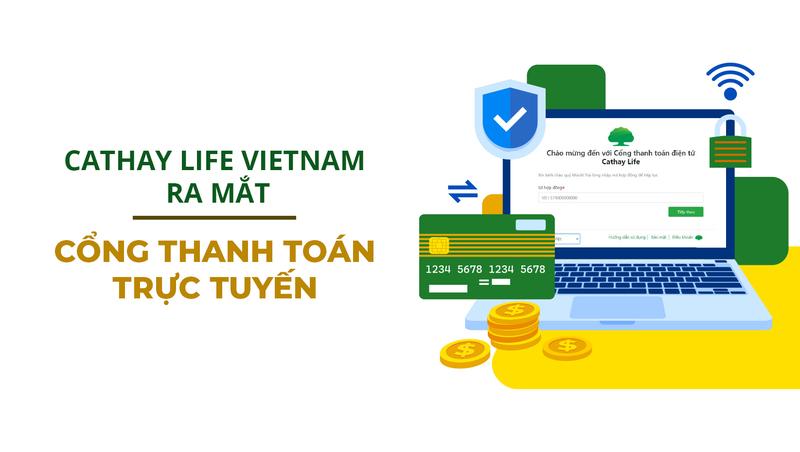 Công ty Cathay Life Việt Nam cũng vừa cho ra mắt cổng thanh toán trực tuyến tiện lợi cho khách hàng